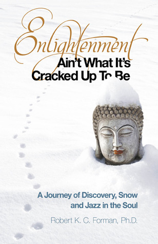 Enlightenment Ain't What It's Cracked Up to Be by Robert K.C. Forman