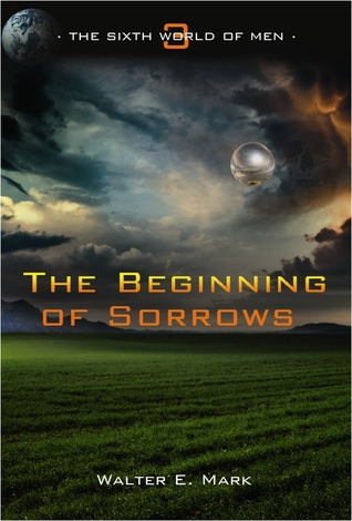 The Beginning of Sorrows by Walter E. Mark