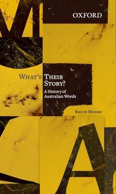 What's Their Story? A History of Australian Words by Bruce Moore