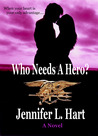 Who Needs A Hero? by Jennifer L. Hart