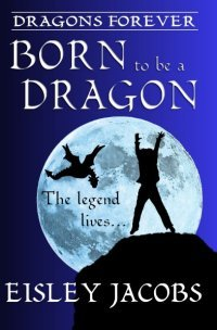 Born to be a Dragon (Dragons Forever, #1)