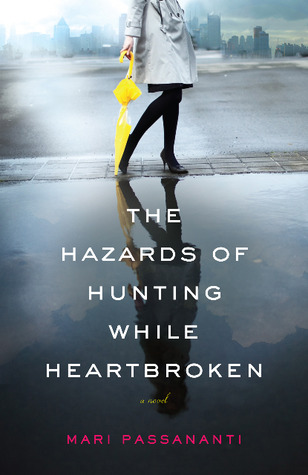 The Hazards of Hunting While Heartbroken by Mari Passananti