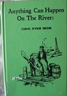 Anything Can Happen on the River by Carol Ryrie Brink