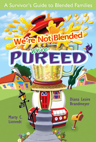 We're Not Blended, We're Pureed: A Survivor's Guide to Blended Families