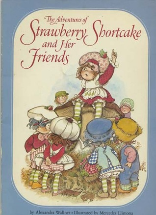Adventures of Strawberry Shortcake and Her Friends by Alexandra Wallner