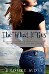 "The ""What If"" Guy by Brooke Moss"