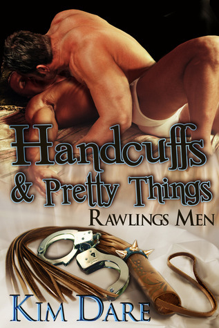 Handcuffs and Pretty Things by Kim Dare