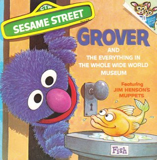 Grover and the Everything in the Whole Wide World Museum by Norman Stiles
