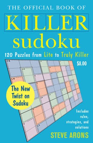 The Official Book of Killer Sudoku: 120 Puzzles from Lite to Truly Killer