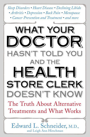 What Your Doctor Hasn't Told You and the Health-Store Clerk D... by Edward Schneider