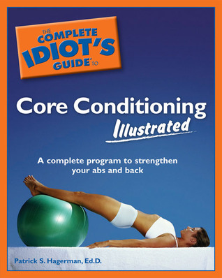 The Complete Idiot's Guide to Core Conditioning Illustrated by Patrick S. Hagerman