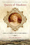 Queen of Shadows: A Novel of Isabella, Wife of King Edward II