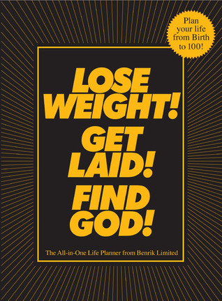 Lose Weight! Get Laid! Find God! by Benrik