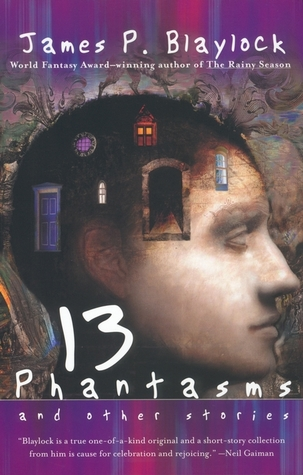Thirteen Phantasms and other Stories by James P. Blaylock