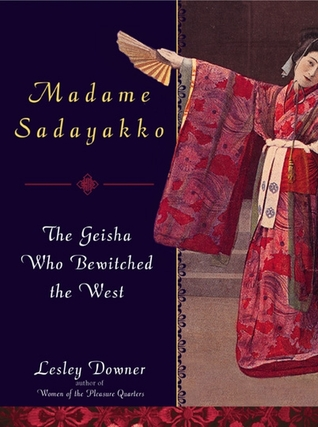 Download for free Madame Sadayakko: The Geisha Who Bewitched the West PDF by Lesley Downer