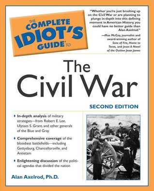 The Complete Idiot's Guide to the Civil War by Alan Axelrod