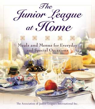 The Junior League at Home: Meals and Menus for Everyday and Special Occasions