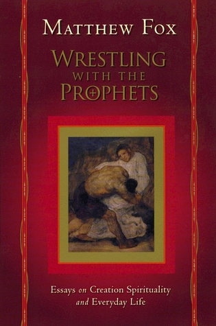 Wrestling with the Prophets by Matthew Fox