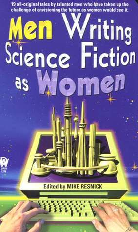 Men Writing Science Fiction As Women by Mike Resnick