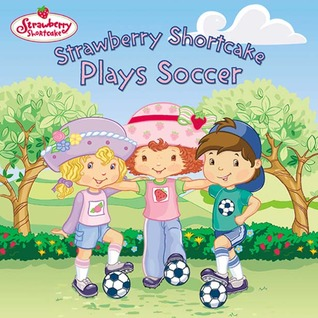 Strawberry Shortcake Plays Soccer by Ruth Koeppel