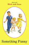 Something Funny (Read with Dick and Jane)