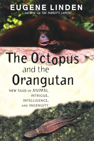 The Octopus and the Orangutan by Eugene Linden