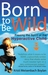 Born to be Wild: Freeing the Spirit of the Hyper-Active Child
