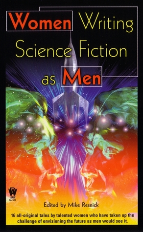 Women Writing Science Fiction As Men by Mike Resnick