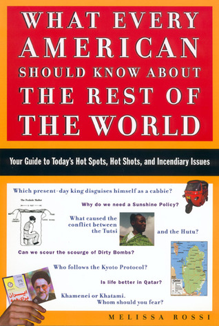 What Every American Should Know About the Rest of the World by Melissa L. Rossi
