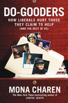 Do-Gooders: How Liberals Hurt Those They Claim to Help (and the Rest ofUs)