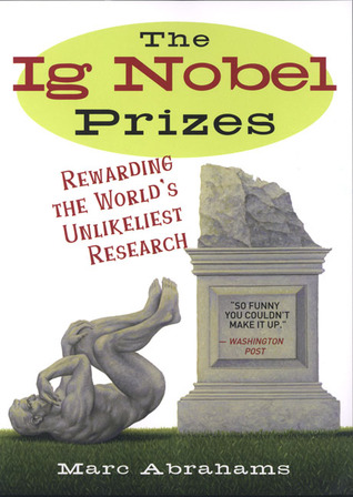 The Ig Nobel Prizes by Marc Abrahams