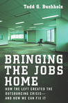 Bringing the Jobs Home: How the Left Created the Outsourcing Crisis--and How We CanFix It