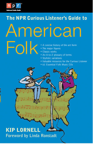 The NPR Curious Listener's Guide to American Folk Music by Kip Lornell