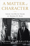 A Matter of Character: Inside the White House of George W. Bush