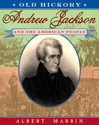 andrew jackson the old hickory Burstein does not stand altogether alone among scholars in his critical view of jackson in old hickory's war: andrew jackson and the quest for empire (1996), .