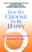 How We Choose to Be Happy by Rick Foster