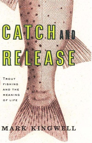 Catch and Release by Mark Kingwell