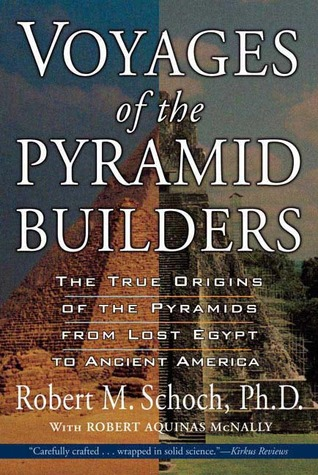 Voyages of the Pyramid Builders by Robert M. Schoch