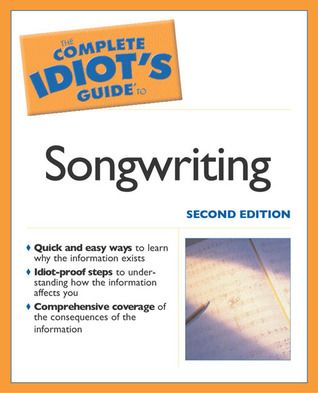 The Complete Idiot's Guide to Songwriting by Joel S. Hirschhorn