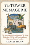 The Tower Menagerie: The Amazing 600-Year History of the Royal Collection of Wild and Ferocious Beasts Kept at the Tower of London