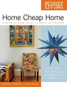 Home Cheap Home: A Room-by-Room Guide to Great Decorating (Budget Living)