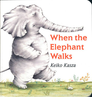 When the Elephant Walks by Keiko Kasza