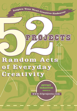 52 Projects: Random Acts of Everyday Creativity