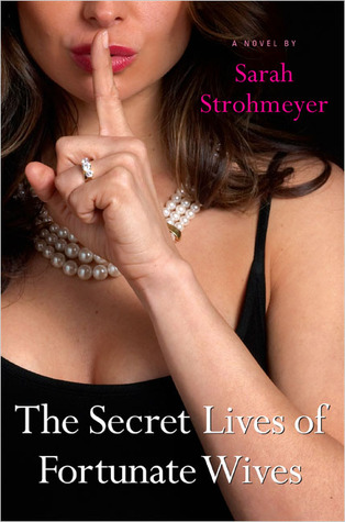 The Secret Lives of Fortunate Wives by Sarah Strohmeyer
