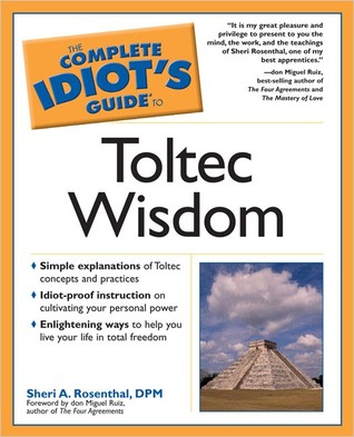 The Complete Idiot's Guide to Toltec Wisdom by Sheri A. Rosenthal