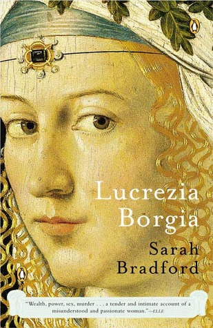 Lucrezia Borgia: Life, Love, and Death in Renaissance Italy