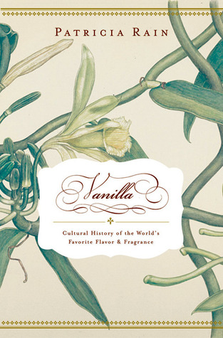 Vanilla: The Cultural History of the Worlds Favorite Flavor and Fragrance