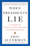 When Presidents Lie: A History of Official Deception and Its Consequences
