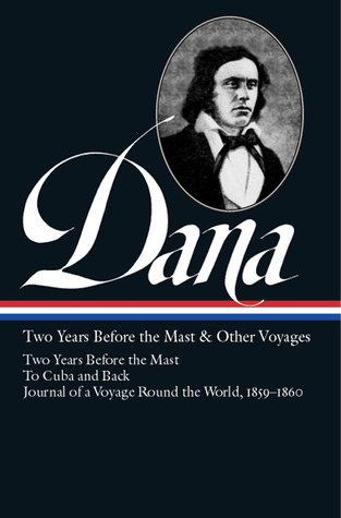 Two Years Before the Mast and Other Voyages by Richard Henry Dana Jr.