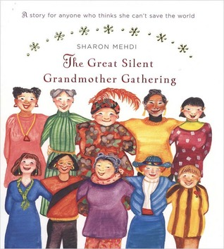 The Great Silent Grandmother Gathering: A Story for Anyone Who Thinks She Can't Save the World